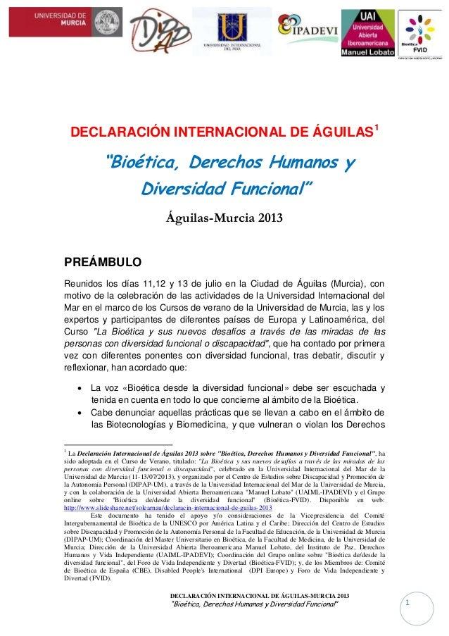"""DECLARACIÓN INTERNACIONAL DE ÁGUILAS-MURCIA 2013 """"Bioética, Derechos Humanos y Diversidad Funcional"""" 1 DECLARACIÓN INTERNA..."""