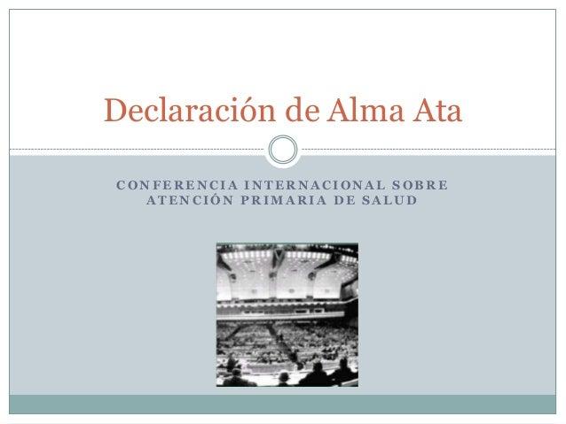 Declaración de Alma Ata CONFERENCIA INTERNACIONAL SOBRE ATENCIÓN PRIMARIA DE SALUD