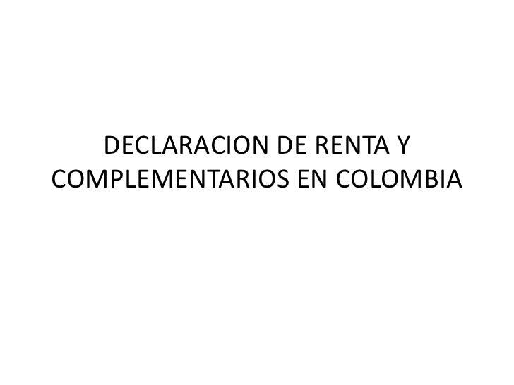 DECLARACION DE RENTA YCOMPLEMENTARIOS EN COLOMBIA