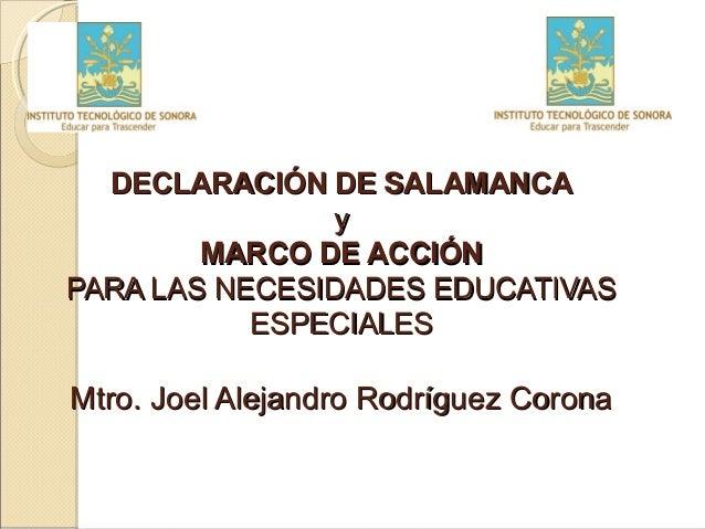 DECLARACIÓN DE SALAMANCA                y        MARCO DE ACCIÓNPARA LAS NECESIDADES EDUCATIVAS           ESPECIALESMtro. ...