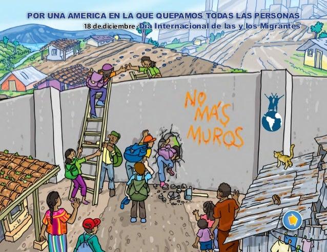 POR UNA AMERICA EN LA QUE QUEPAMOS TODAS LAS PERSONAS 18 de diciembre -Día Internacional de las y los Migrantes