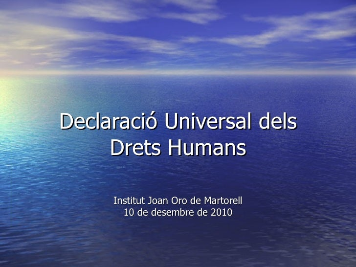 Declaració Universal dels Drets Humans Institut Joan Oro de Martorell 10 de desembre de 2010