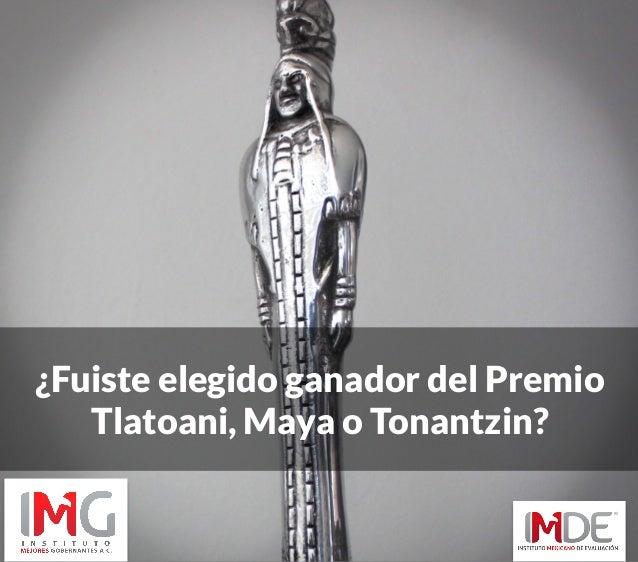 ¿Fuiste elegido ganador del Premio Tlatoani, Maya o Tonantzin? dv