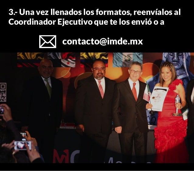 3.- Una vez llenados los formatos, reenvíalos al Coordinador Ejecutivo que te los envió o a contacto@imde.mx
