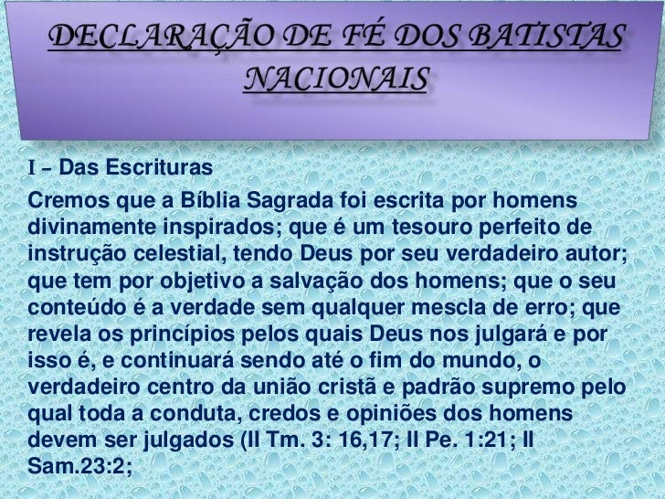 Declaração de fé dos Batistas Nacionais<br />I – Das Escrituras<br />Cremos que a Bíblia Sagrada foi escrita por homens di...