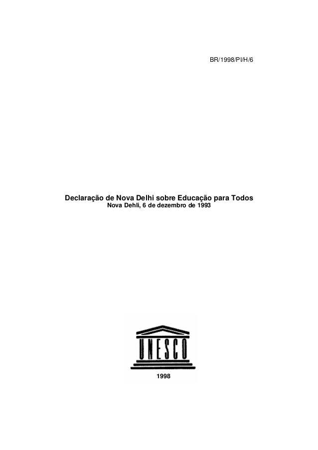 BR/1998/PI/H/6 Declaração de Nova Delhi sobre Educação para Todos Nova Dehli, 6 de dezembro de 1993 1998