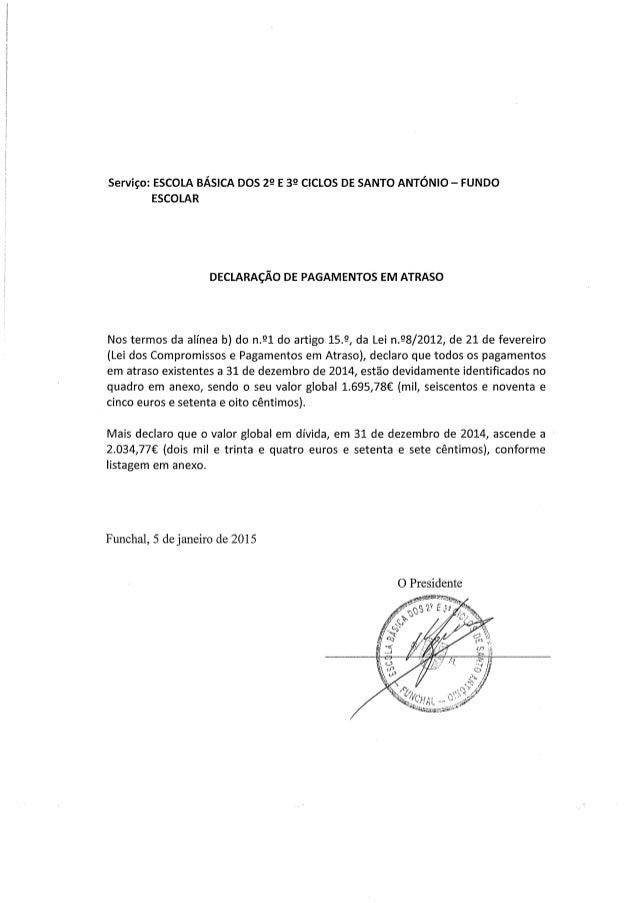 i 3 i i  Serviço:  ESCOLA BÁSICA DOS 29 E 39 CICLOS DE SANTO ANTÓNlO - FUNDO ESCOLAR  DECLARAÇÃO DE PAGAMENTOS EM ATRASO  ...