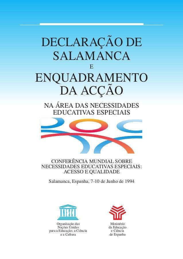 DECLARAÇÃO DE SALAMANCA E ENQUADRAMENTO DA ACÇÃO NA ÁREA DAS NECESSIDADES EDUCATIVAS ESPECIAIS CONFERÊNCIA MUNDIAL SOBRE N...