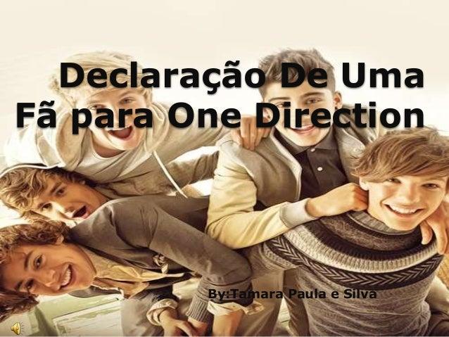 Declaração De UmaFã para One Direction         By:Tamara Paula e Silva