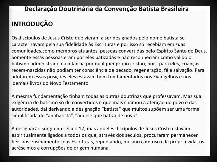 Declaração Doutrinária da Convenção Batista BrasileiraINTRODUÇÃOOs discípulos de Jesus Cristo que vieram a ser designados ...