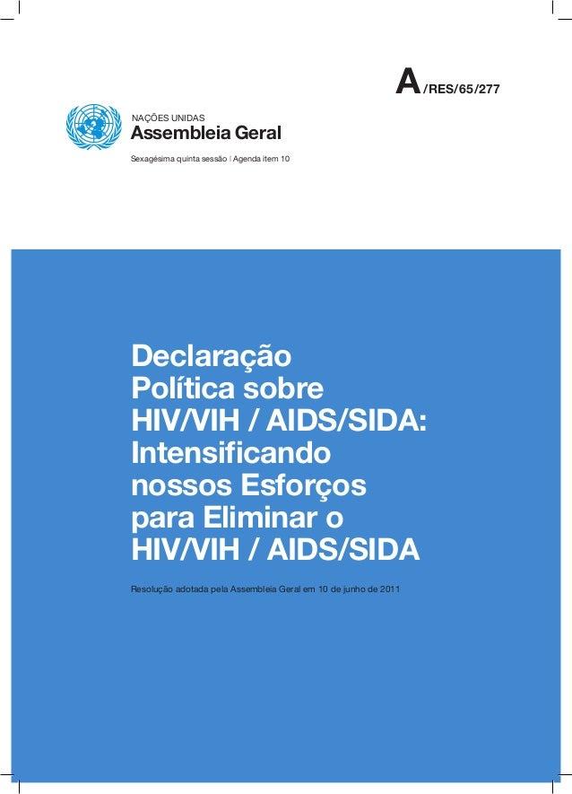 A/RES/65/277 NAÇÕES UNIDAS Assembleia Geral Sexagésima quinta sessão | Agenda item 10 Declaração Política sobre HIV/VIH / ...