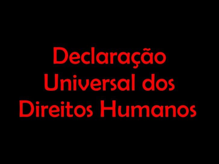 Declaração Universal dos Direitos Humanos   Declaração Universal dos Direitos Humanos
