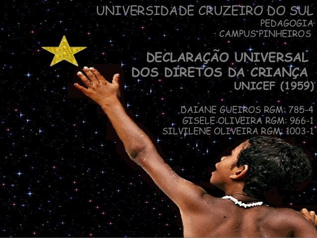 UNIVERSIDADE CRUZEIRO DO SUL PEDAGOGIA CAMPUS PINHEIROS DECLARAÇÃO UNIVERSALDECLARAÇÃO UNIVERSAL DOS DIRETOS DA CRIANÇADOS...