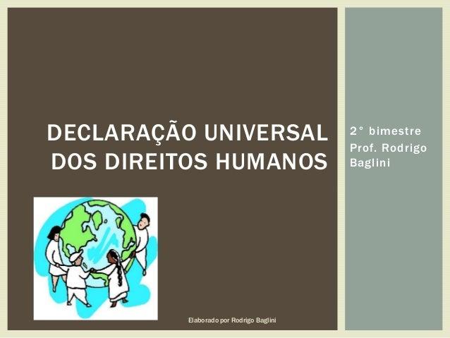 2° bimestreProf. RodrigoBagliniDECLARAÇÃO UNIVERSALDOS DIREITOS HUMANOSElaborado por Rodrigo Baglini