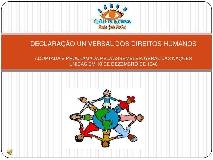 DECLARAÇÃO UNIVERSAL DOS DIREITOS HUMANOSADOPTADA E PROCLAMADA PELA ASSEMBLEIA GERAL DAS NAÇÕES UNIDAS EM 10 DE DEZEMBRO D...