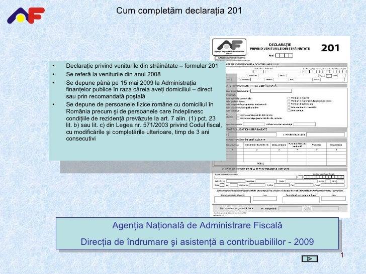 <ul><li>Declaraţie privind veniturile din străinătate   – formular 201 </li></ul><ul><li>Se referă la veniturile din anul ...