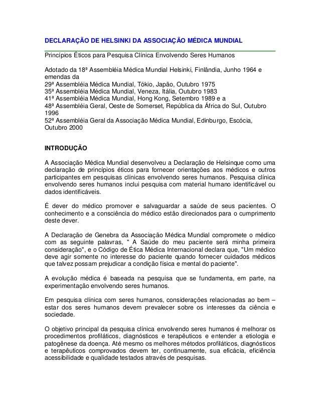 DECLARAÇÃO DE HELSINKI DA ASSOCIAÇÃO MÉDICA MUNDIAL Princípios Éticos para Pesquisa Clínica Envolvendo Seres Humanos Adota...
