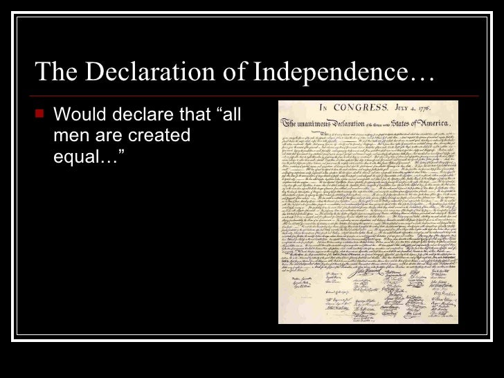 all men are created equal in the united states declaration of independence This is one of the first sentences in the united states declaration of independence,  author george orwell puts forward the idea of all men are created equal,.