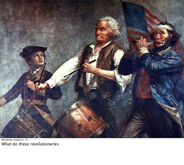 Wednesday, August 21, 13 What do these revolutionaries