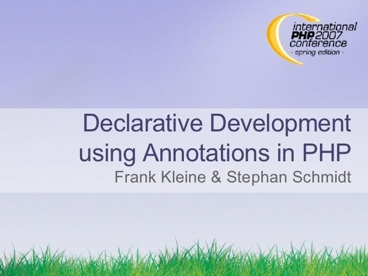 Declarative Development using Annotations in PHP Frank Kleine & Stephan Schmidt
