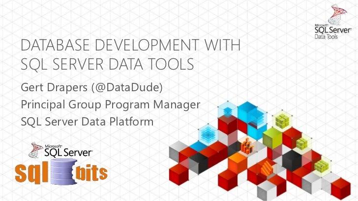 DATABASE DEVELOPMENT WITHSQL SERVER DATA TOOLSGert Drapers (@DataDude)Principal Group Program ManagerSQL Server Data Platf...