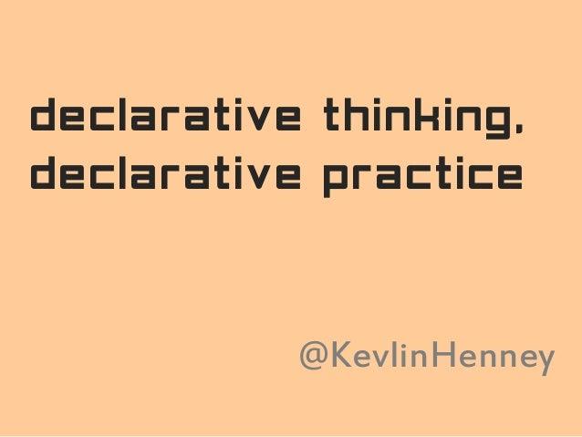 declarative thinking, declarative practice @KevlinHenney