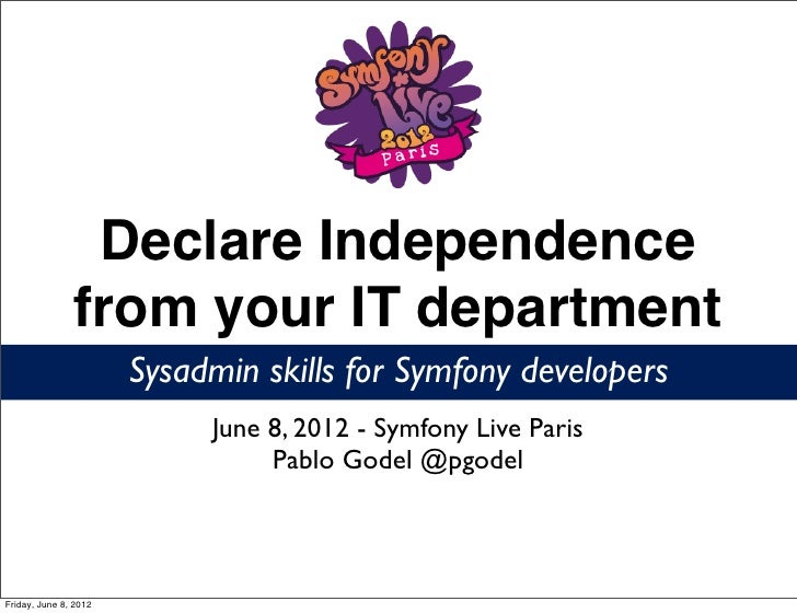 Declare Independence               from your IT department                       Sysadmin skills for Symfony developers   ...