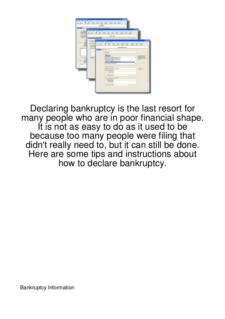 Declaring bankruptcy is the last resort formany people who are in poor financial shape.    It is not as easy to do as it u...