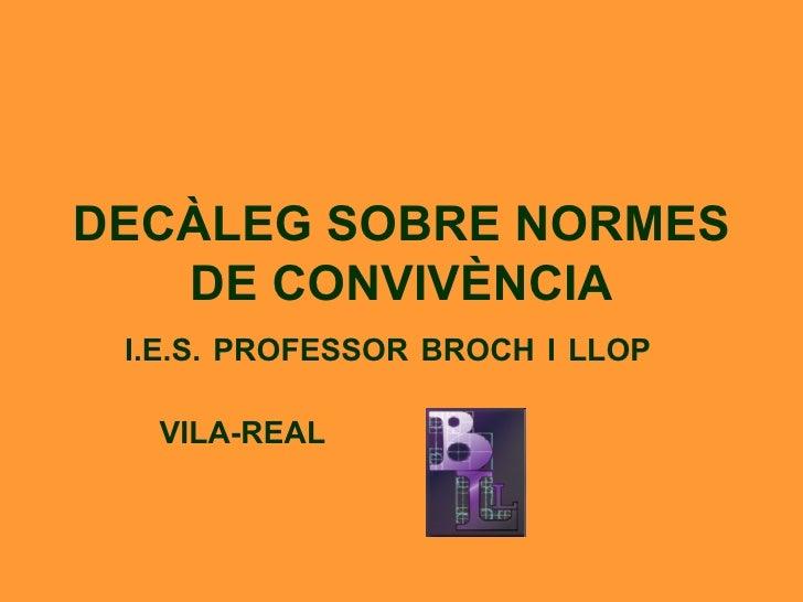 DECÀLEG SOBRE NORMES DE CONVIVÈNCIA I.E.S. PROFESSOR BROCH I LLOP  VILA-REAL