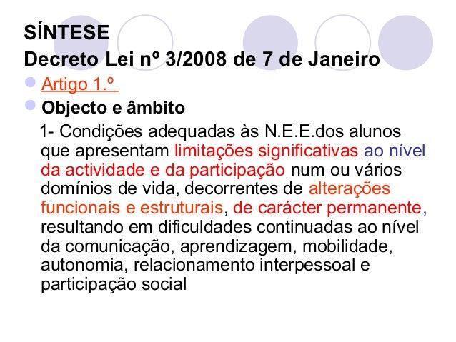 SÍNTESE Decreto Lei nº 3/2008 de 7 de Janeiro Artigo 1.º Objecto e âmbito 1- Condições adequadas às N.E.E.dos alunos que...