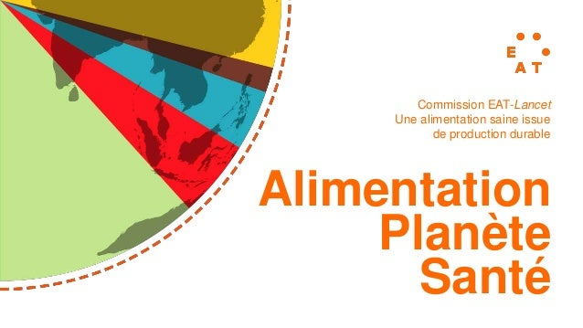 Alimentation Planète Santé Commission EAT-Lancet Une alimentation saine issue de production durable