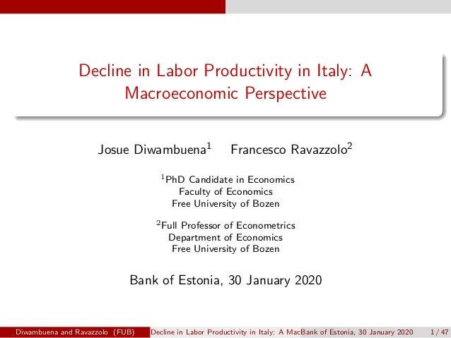 Decline in Labor Productivity in Italy: A Macroeconomic Perspective Josue Diwambuena1 Francesco Ravazzolo2 1PhD Candidate ...