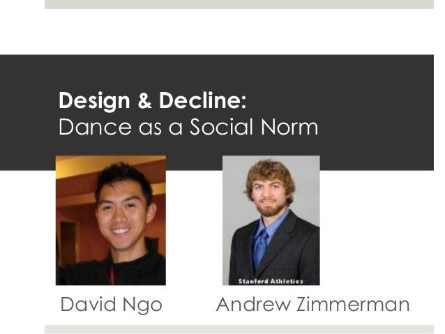 Design & Decline:Dance as a Social NormDavid Ngo Andrew Zimmerman