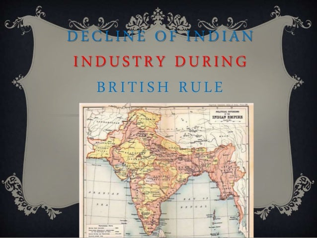 DECLINE OF INDIAN INDUSTRY DURING BRITISH RULE