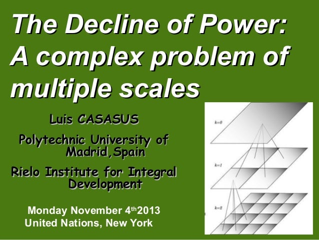 The Decline of Power: A complex problem of multiple scales Luis CASASUS Polytechnic University of Madrid,Spain Rielo Insti...