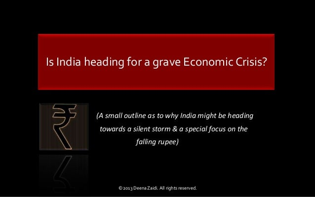 Is India heading for a grave Economic Crisis?(A small outline as to why India might be headingtowards a silent storm & a s...