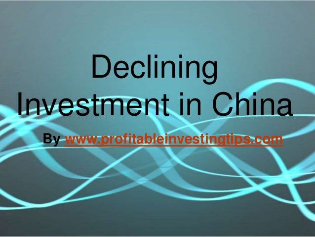DecliningInvestment in China By www.profitableinvestingtips.com