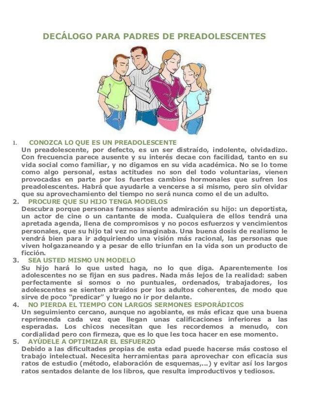 DECÁLOGO PARA PADRES DE PREADOLESCENTES1.      CONOZCA LO QUE ES UN PREADOLESCENTE     Un preadolescente, por defecto, es ...