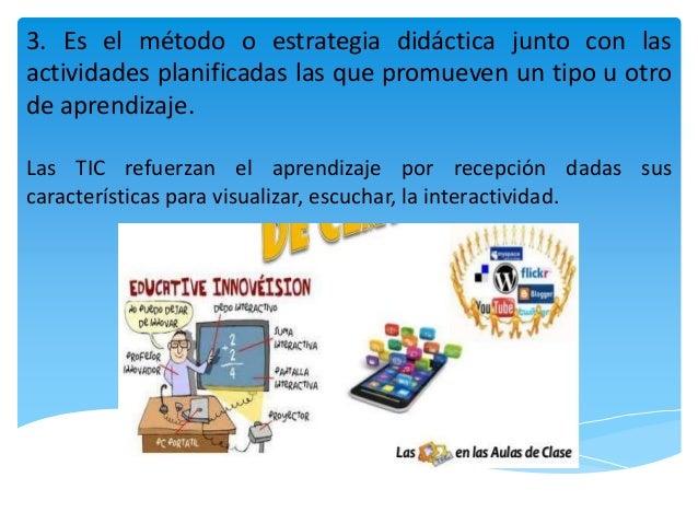 3. Es el método o estrategia didáctica junto con las actividades planificadas las que promueven un tipo u otro de aprendiz...
