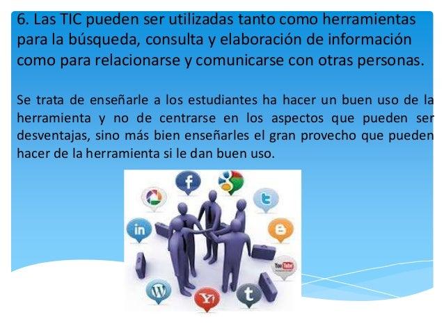 6. Las TIC pueden ser utilizadas tanto como herramientas para la búsqueda, consulta y elaboración de información como para...