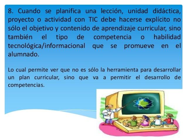 8. Cuando se planifica una lección, unidad didáctica, proyecto o actividad con TIC debe hacerse explícito no sólo el objet...