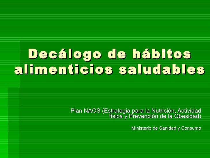 Decálogo de hábitos alimenticios saludables Plan NAOS (Estrategia para la Nutrición, Actividad física y Prevención de la O...