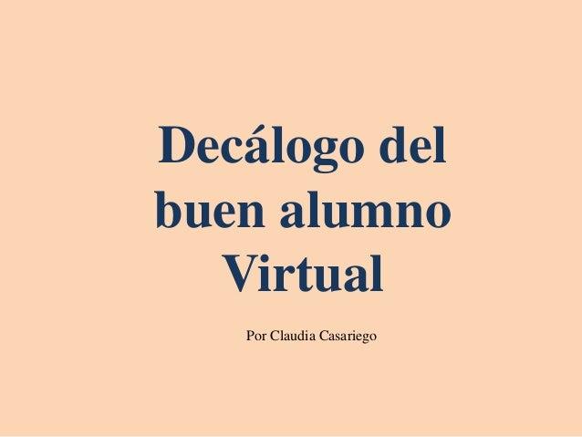 Decálogo del buen alumno Virtual Por Claudia Casariego