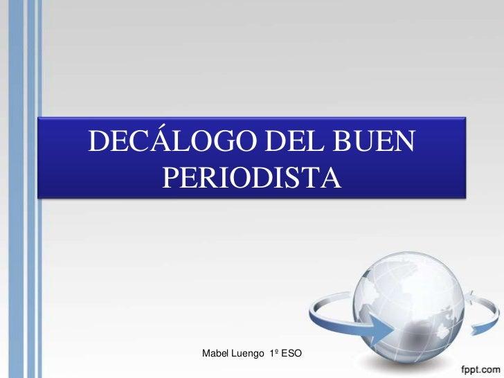 DECÁLOGO DEL BUEN    PERIODISTA     Mabel Luengo 1º ESO