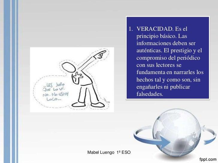 1. VERACIDAD. Es el                     principio básico. Las                     informaciones deben ser                 ...