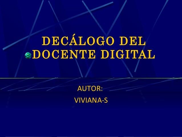 DECÁLOGO DEL DOCENTE DIGITAL AUTOR: VIVIANA-S