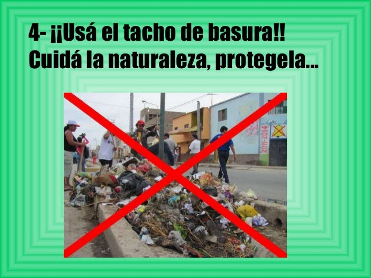 4- ¡¡Usá el tacho de basura!! Cuidá la naturaleza, protegela...