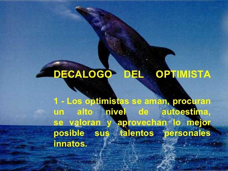 DECALOGO        DEL    OPTIMISTA1 - Los optimistas se aman, procuranun alto nivel de autoestima,se valoran y aprovechan lo...