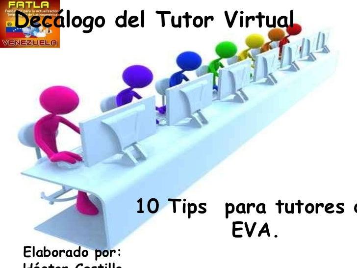 Decálogo del Tutor Virtual                 10 Tips para tutores d                          EVA.Elaborado por: