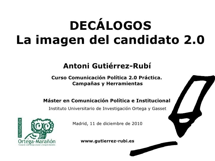 DECÁLOGOS La imagen del candidato 2.0   Curso Comunicación Política 2.0 Práctica.  Campañas y Herramientas Máster en Comun...